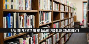 Apa Itu Penyataan Masalah (Problem Statement) Dalam Penyelidikan